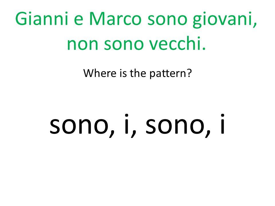 Gianni e Marco sono giovani, non sono vecchi.