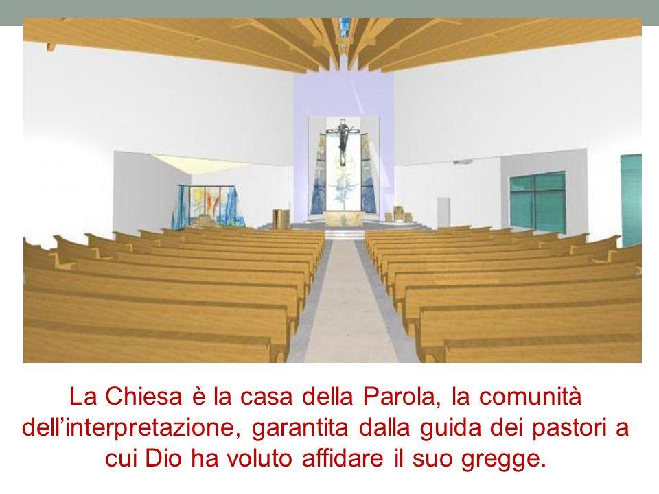 La Chiesa è la casa della Parola, la comunità dell'interpretazione, garantita dalla guida dei pastori a cui Dio ha voluto affidare il suo gregge.