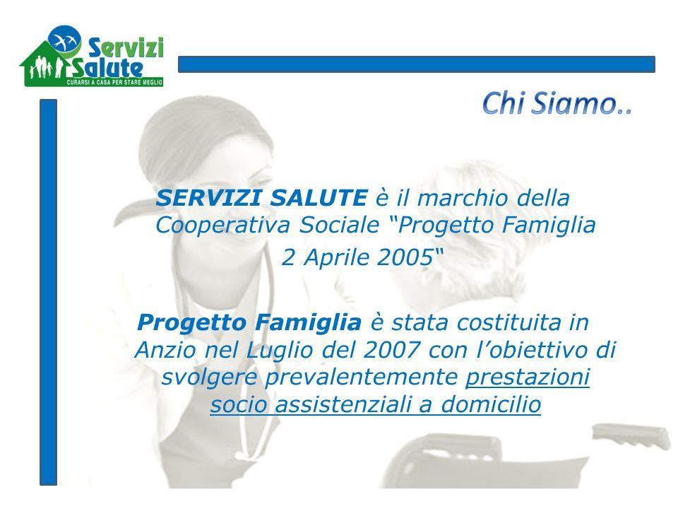 Chi Siamo.. SERVIZI SALUTE è il marchio della Cooperativa Sociale Progetto Famiglia. 2 Aprile 2005