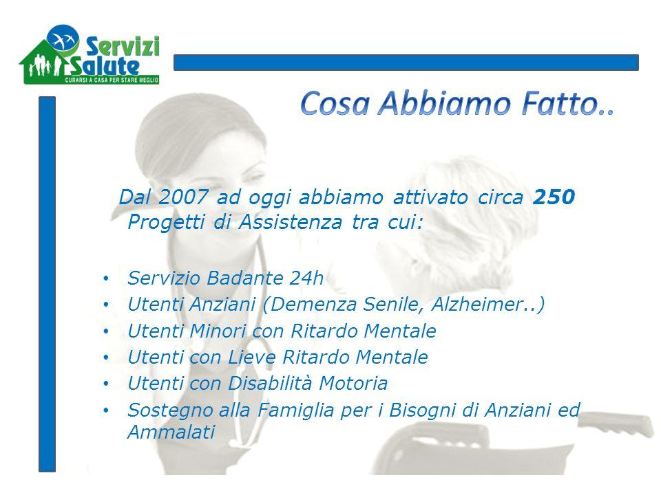 Cosa Abbiamo Fatto.. Dal 2007 ad oggi abbiamo attivato circa 250 Progetti di Assistenza tra cui: