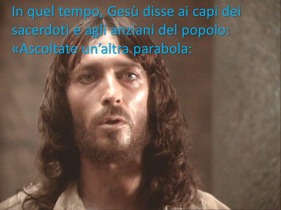 In quel tempo, Gesù disse ai capi dei sacerdoti e agli anziani del popolo: «Ascoltate un'altra parabola: