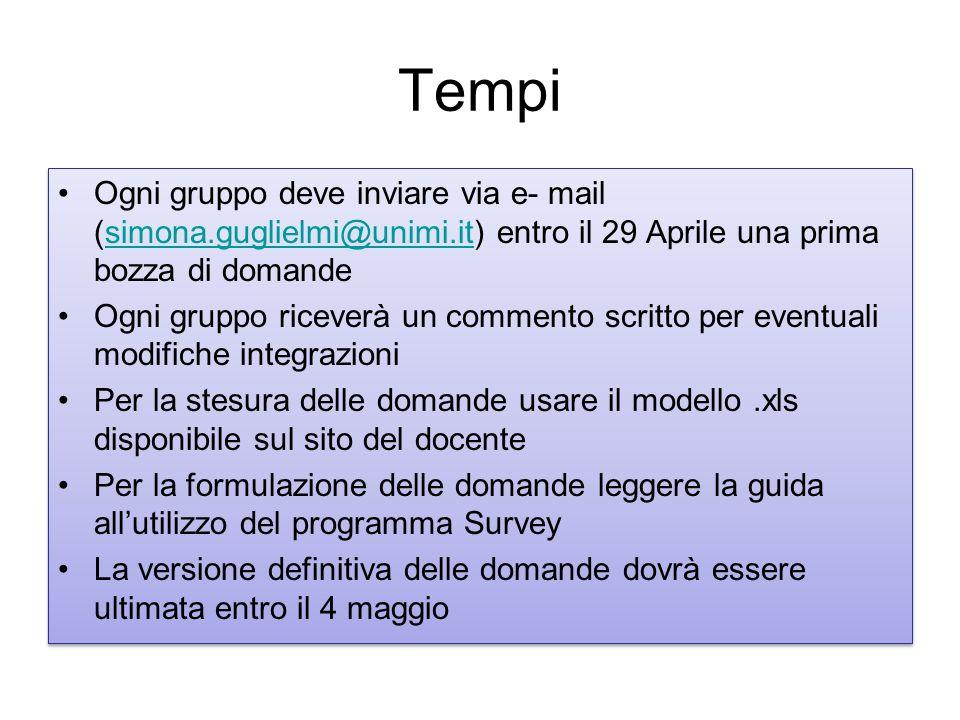 Tempi Ogni gruppo deve inviare via e- mail (simona.guglielmi@unimi.it) entro il 29 Aprile una prima bozza di domande.