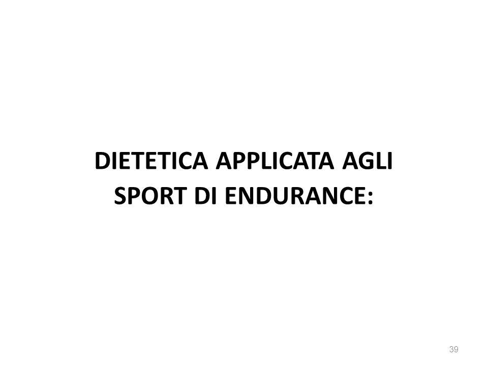DIETETICA APPLICATA AGLI SPORT DI ENDURANCE: