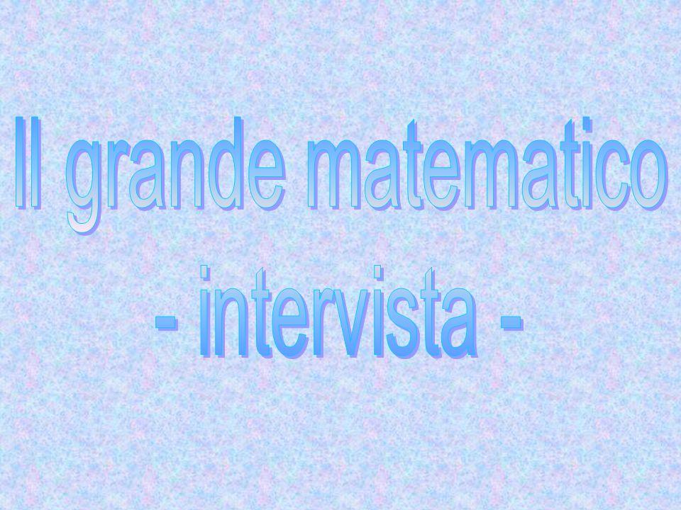 Il grande matematico - intervista -