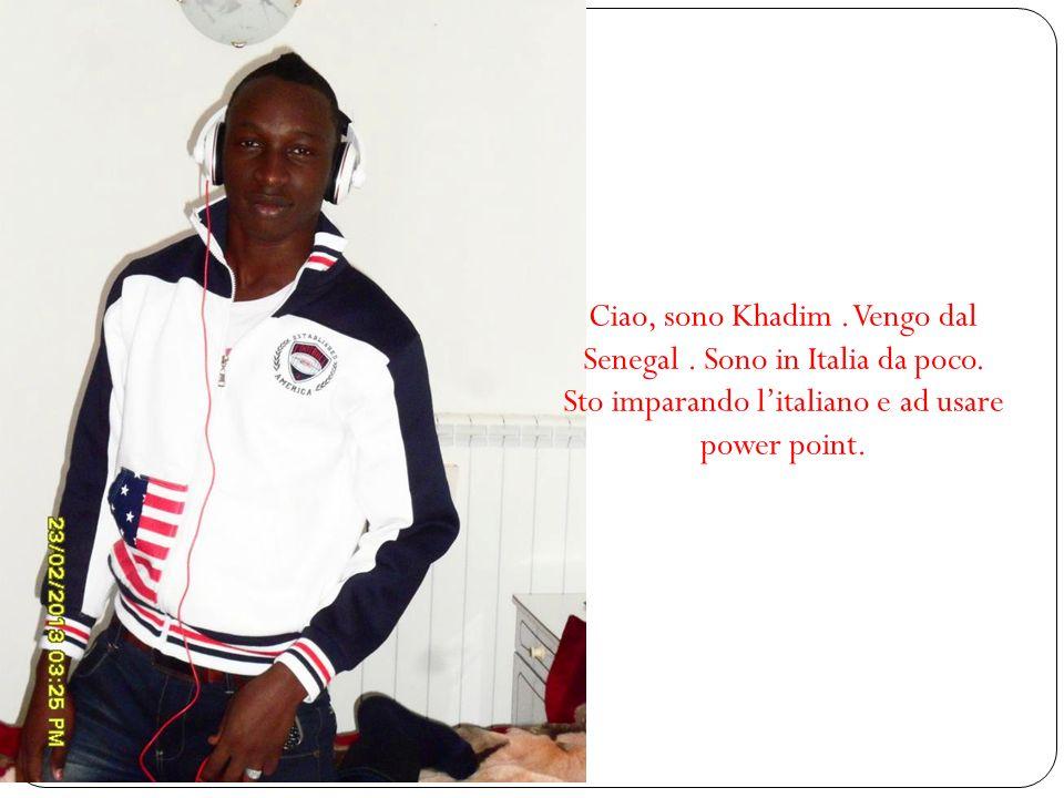 Ciao, sono Khadim. Vengo dal Senegal. Sono in Italia da poco