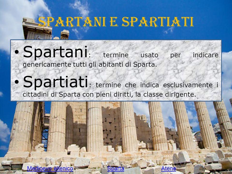 Spartani e Spartiati Spartani: termine usato per indicare genericamente tutti gli abitanti di Sparta.