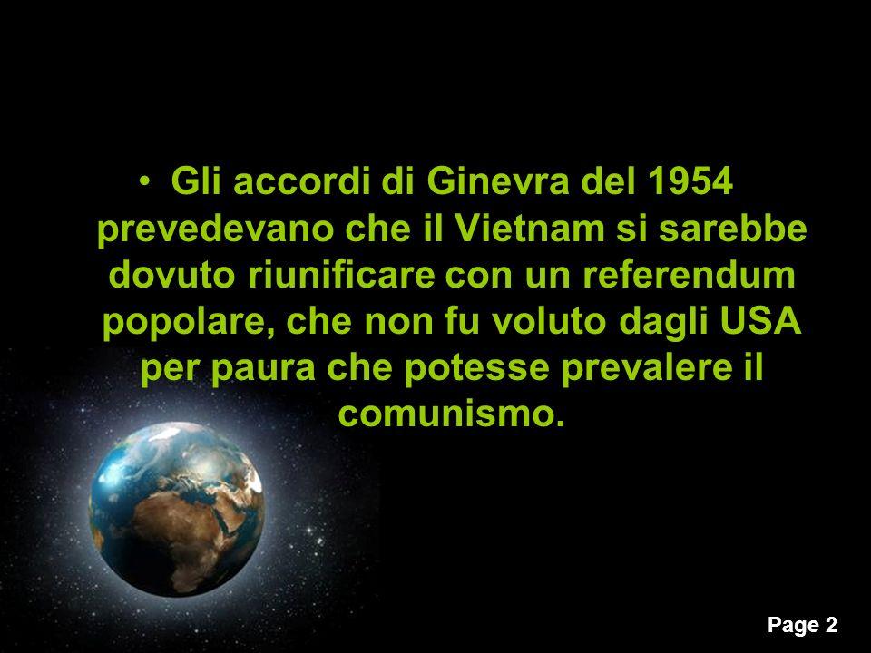 Gli accordi di Ginevra del 1954 prevedevano che il Vietnam si sarebbe dovuto riunificare con un referendum popolare, che non fu voluto dagli USA per paura che potesse prevalere il comunismo.