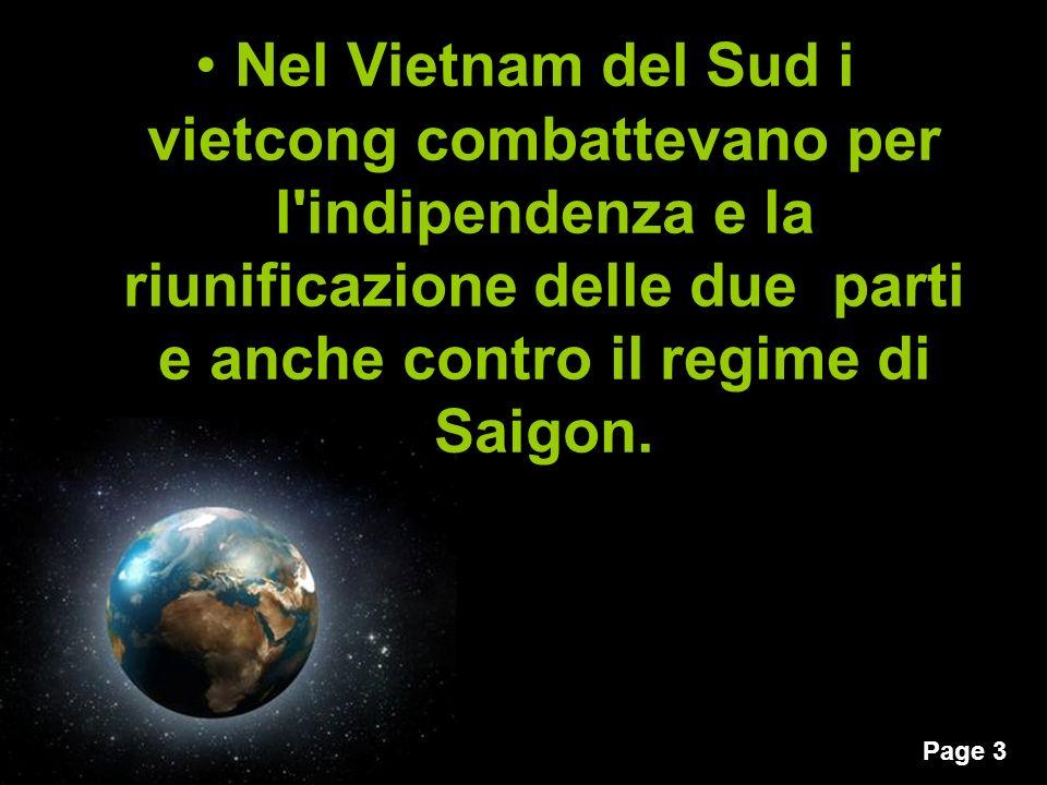 Nel Vietnam del Sud i vietcong combattevano per l indipendenza e la riunificazione delle due parti e anche contro il regime di Saigon.