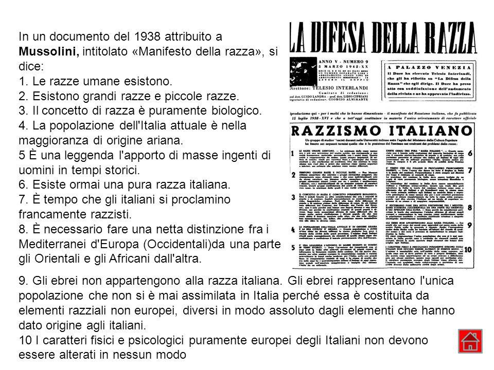 In un documento del 1938 attribuito a Mussolini, intitolato «Manifesto della razza», si dice: 1. Le razze umane esistono.