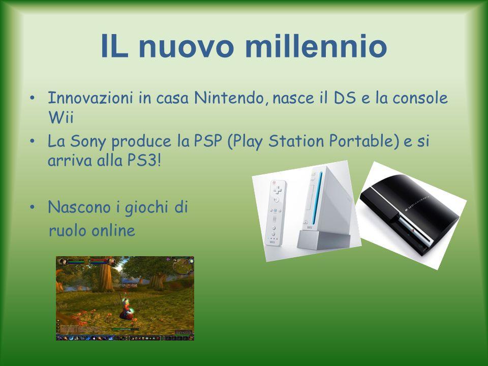 IL nuovo millennio Innovazioni in casa Nintendo, nasce il DS e la console Wii. La Sony produce la PSP (Play Station Portable) e si arriva alla PS3!