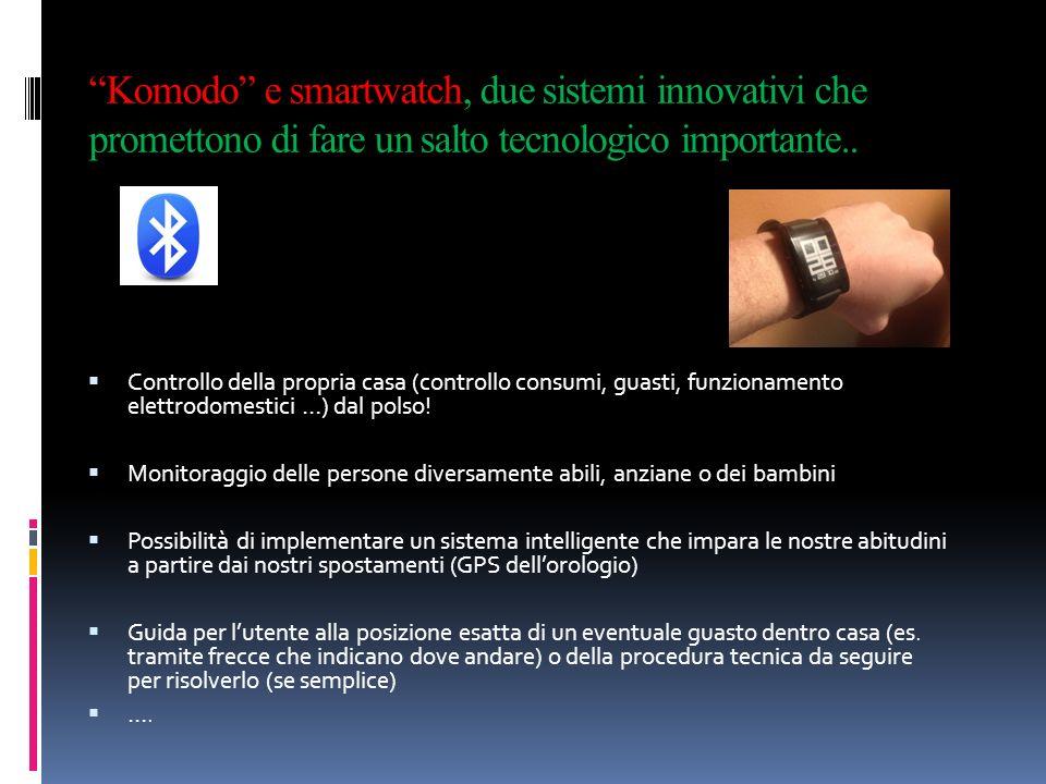 Komodo e smartwatch, due sistemi innovativi che promettono di fare un salto tecnologico importante..