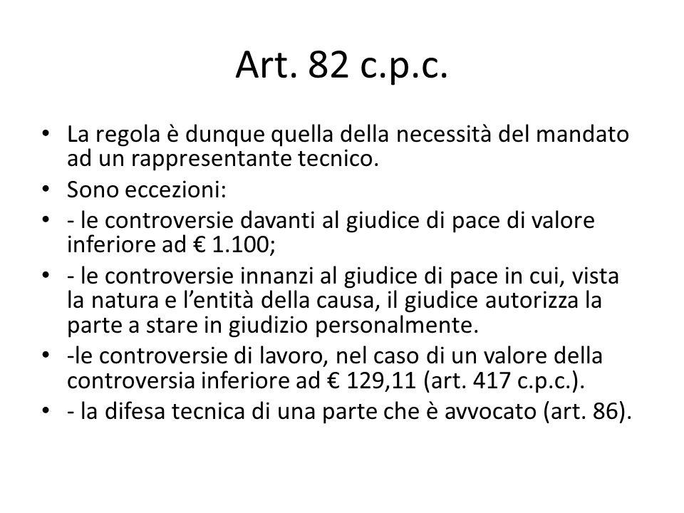 Art. 82 c.p.c. La regola è dunque quella della necessità del mandato ad un rappresentante tecnico. Sono eccezioni:
