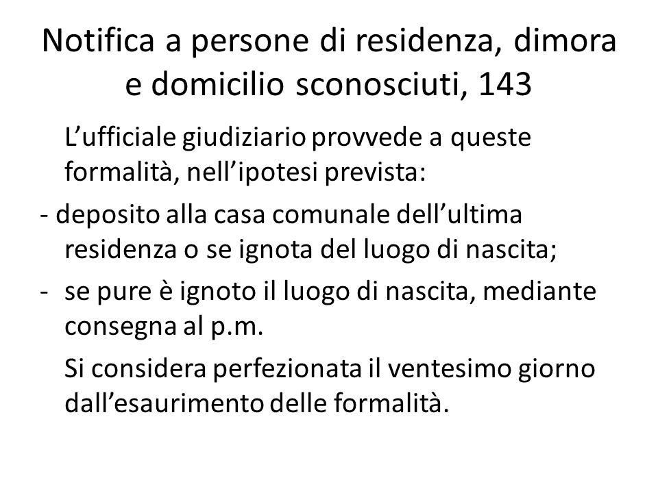 Notifica a persone di residenza, dimora e domicilio sconosciuti, 143