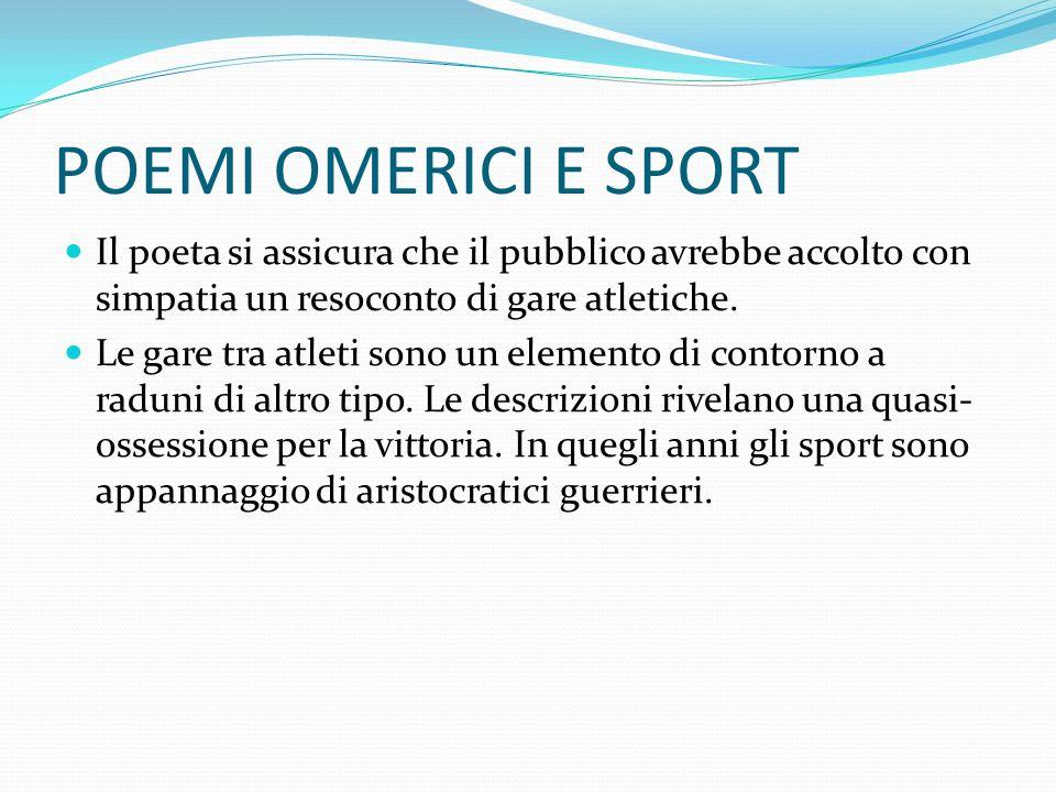 POEMI OMERICI E SPORT Il poeta si assicura che il pubblico avrebbe accolto con simpatia un resoconto di gare atletiche.