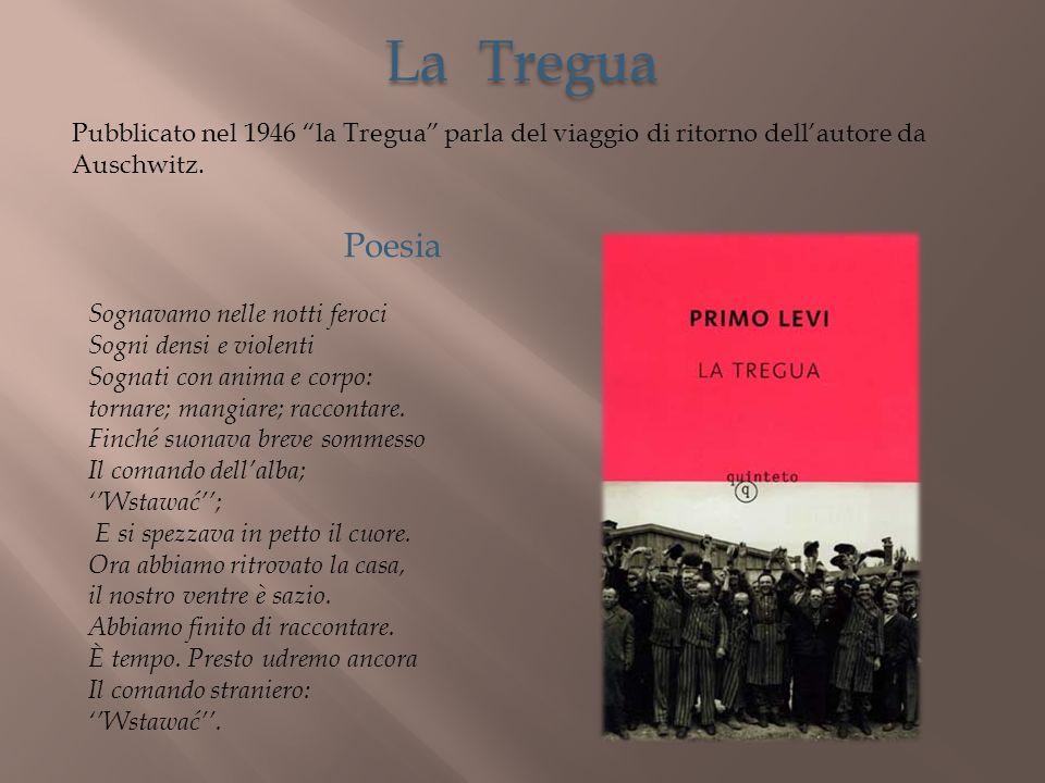 La Tregua Pubblicato nel 1946 la Tregua parla del viaggio di ritorno dell'autore da Auschwitz. Poesia.