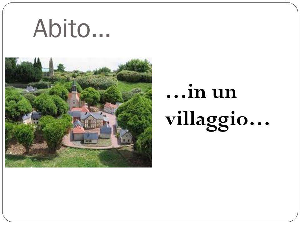 Abito… …in un villaggio…