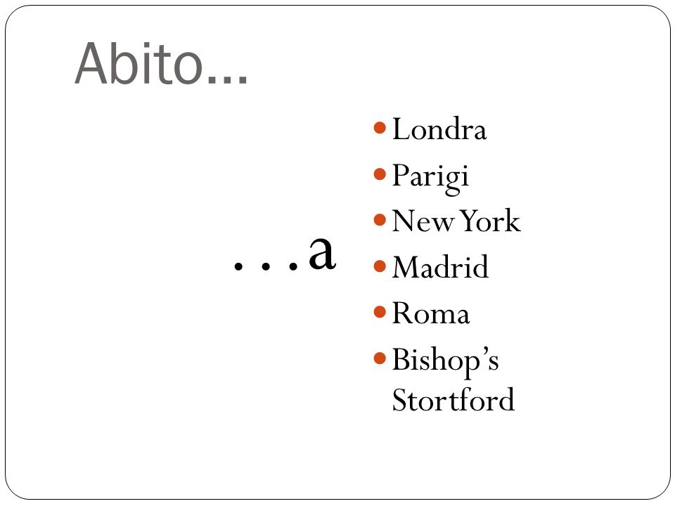 Abito… …a Londra Parigi New York Madrid Roma Bishop's Stortford