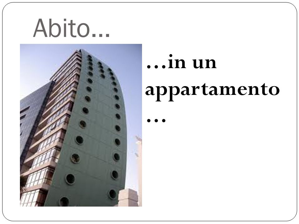 Abito… …in un appartamento …