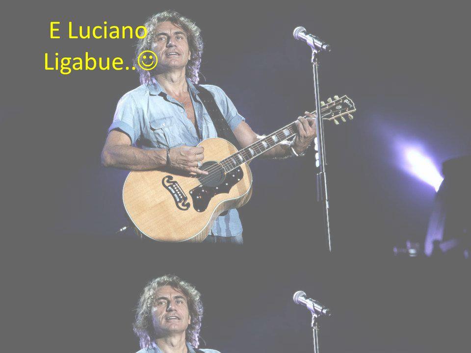 E Luciano Ligabue..