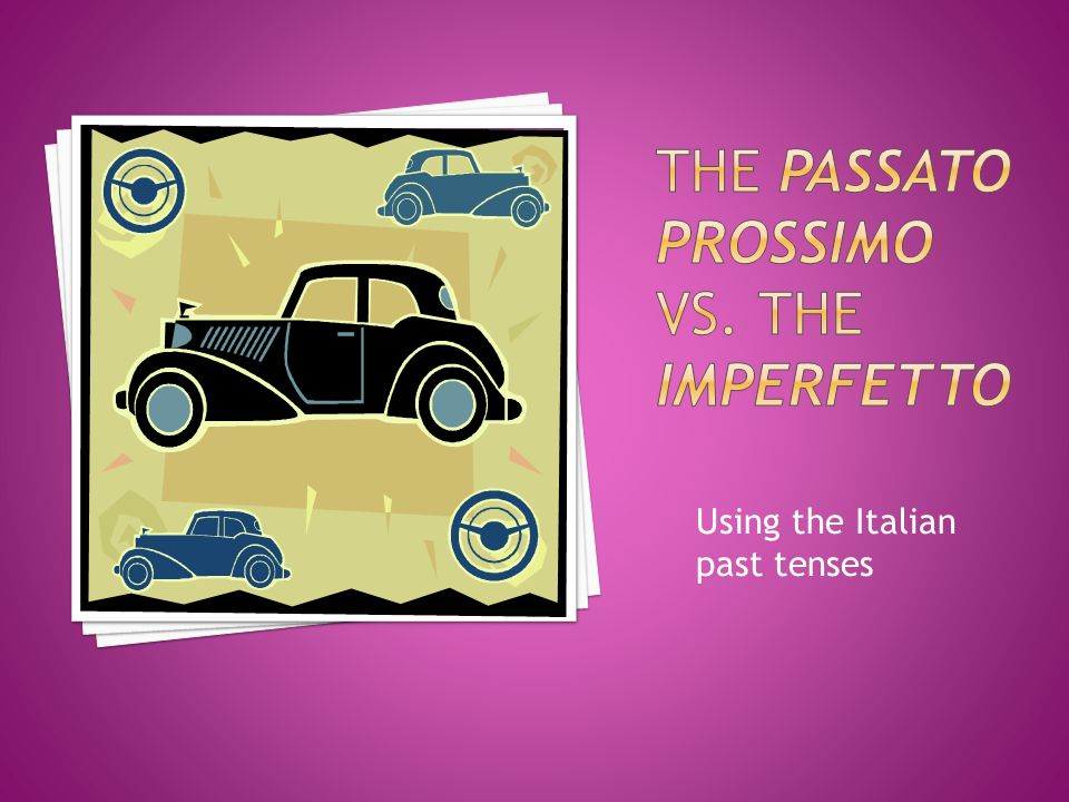The passato prossimo vs. the imperfetto