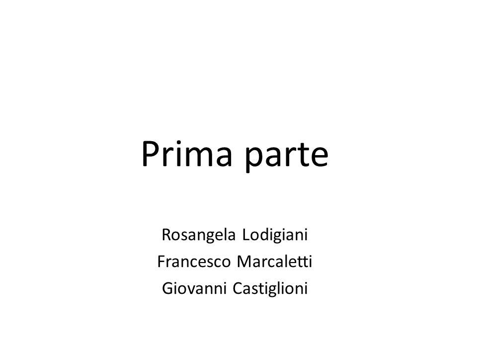 Prima parte Rosangela Lodigiani Francesco Marcaletti