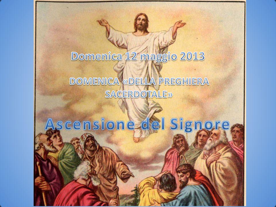 DOMENICA «DELLA PREGHIERA SACERDOTALE» Ascensione del Signore
