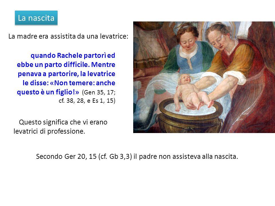 La nascita La madre era assistita da una levatrice: