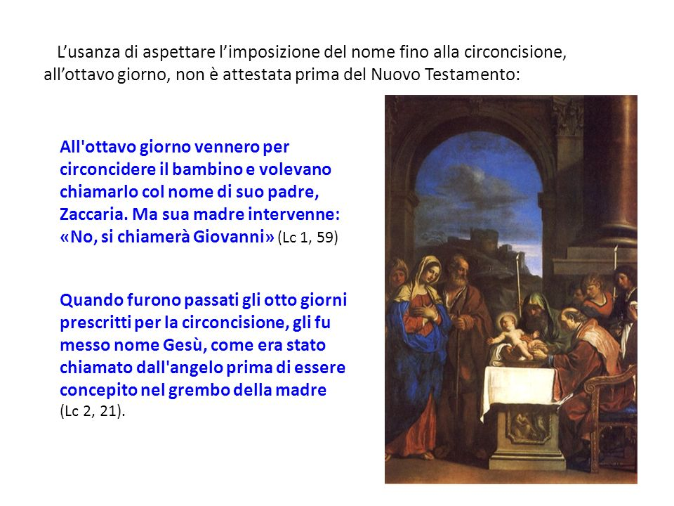 L'usanza di aspettare l'imposizione del nome fino alla circoncisione, all'ottavo giorno, non è attestata prima del Nuovo Testamento: