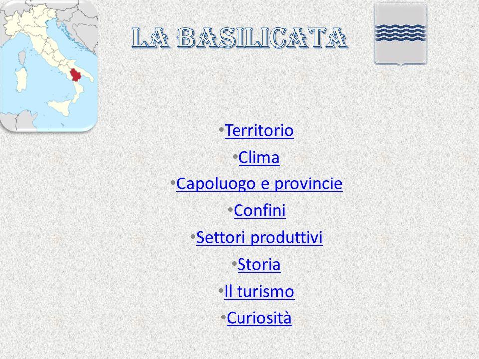 LA BASILICATA Territorio Clima Capoluogo e provincie Confini