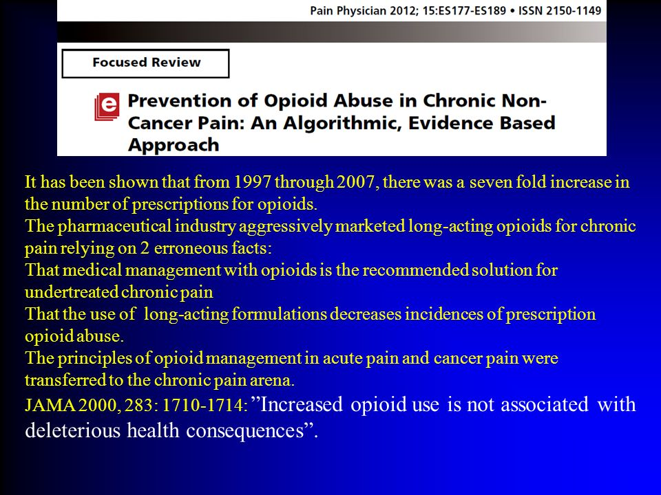It has been shown that from 1997 through 2007, there was a seven fold increase in the number of prescriptions for opioids.