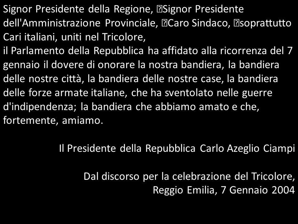 Signor Presidente della Regione, Signor Presidente dell Amministrazione Provinciale, Caro Sindaco, soprattutto Cari italiani, uniti nel Tricolore,