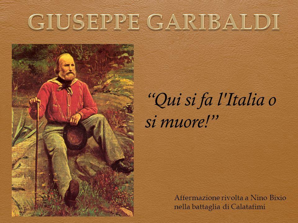 GIUSEPPE GARIBALDI Qui si fa l Italia o si muore!
