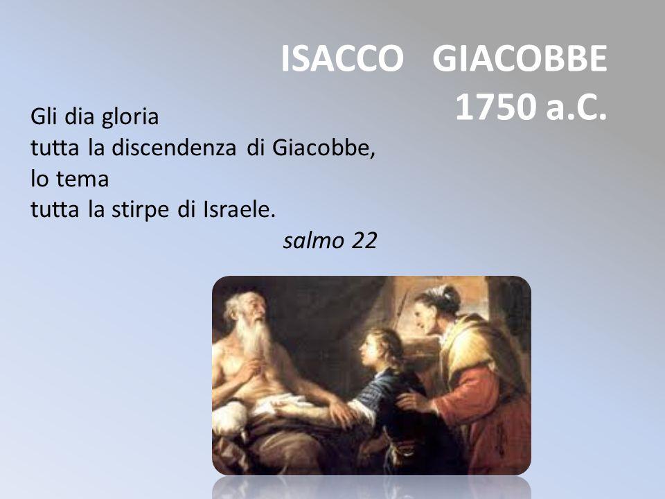 ISACCO GIACOBBE 1750 a.C. Gli dia gloria