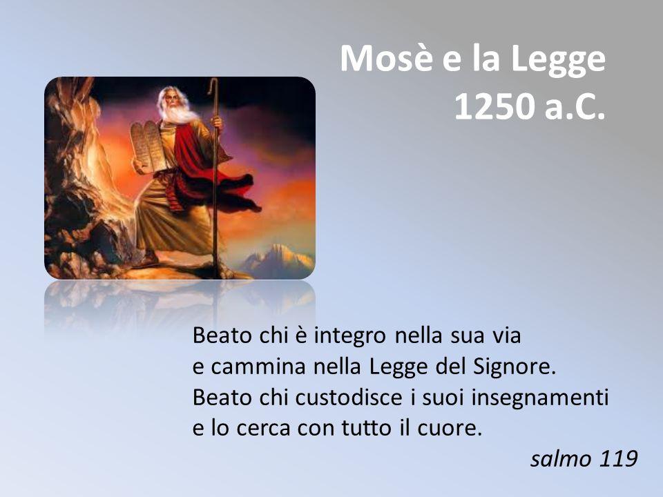 Mosè e la Legge 1250 a.C. Beato chi è integro nella sua via