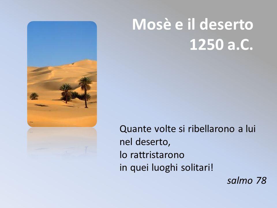 Mosè e il deserto 1250 a.C. Quante volte si ribellarono a lui