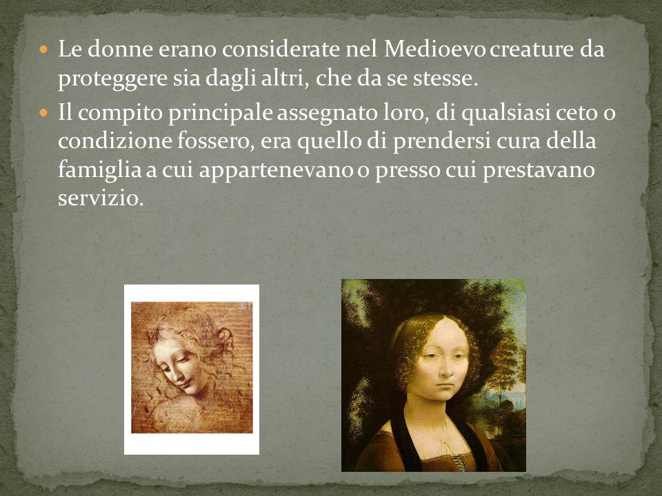 Le donne erano considerate nel Medioevo creature da proteggere sia dagli altri, che da se stesse.