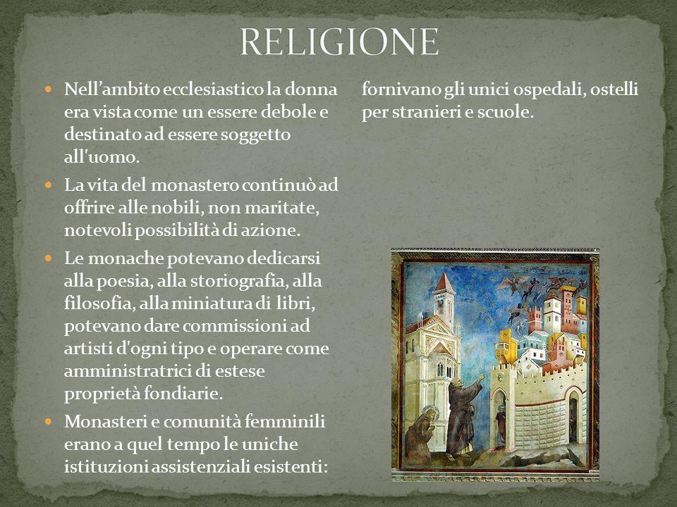 RELIGIONE Nell'ambito ecclesiastico la donna era vista come un essere debole e destinato ad essere soggetto all uomo.
