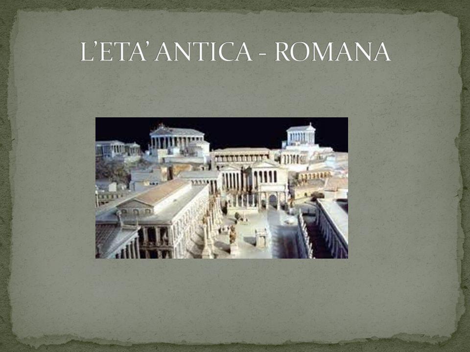 L'ETA' ANTICA - ROMANA