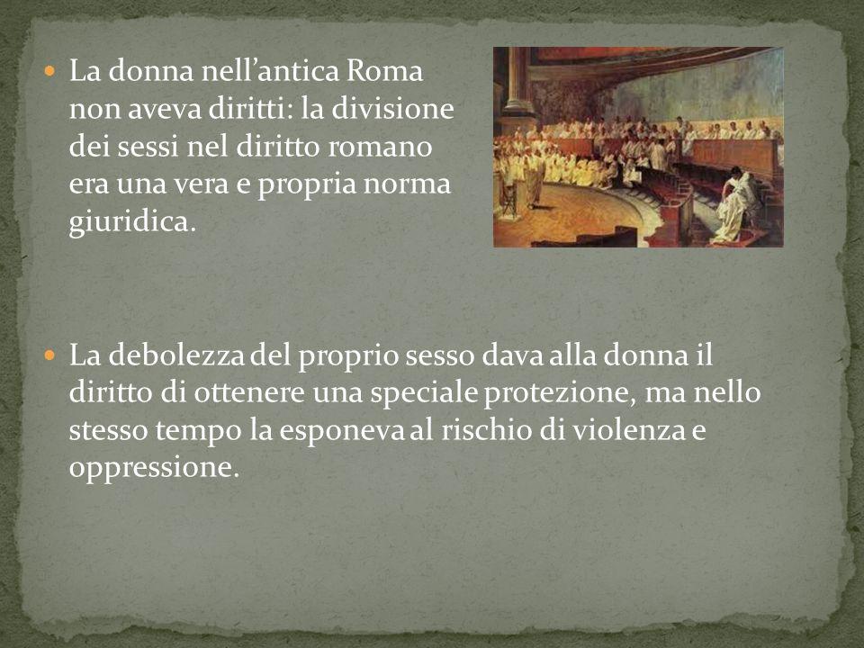 La donna nell'antica Roma non aveva diritti: la divisione dei sessi nel diritto romano era una vera e propria norma giuridica.