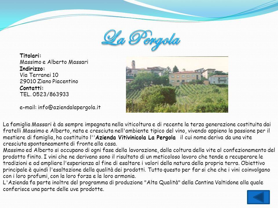 Titolari: Massimo e Alberto Massari Indirizzo: Via Terranei 10 29010 Ziano Piacentino Contatti: TEL. 0523/863933 e-mail: info@aziendalapergola.it