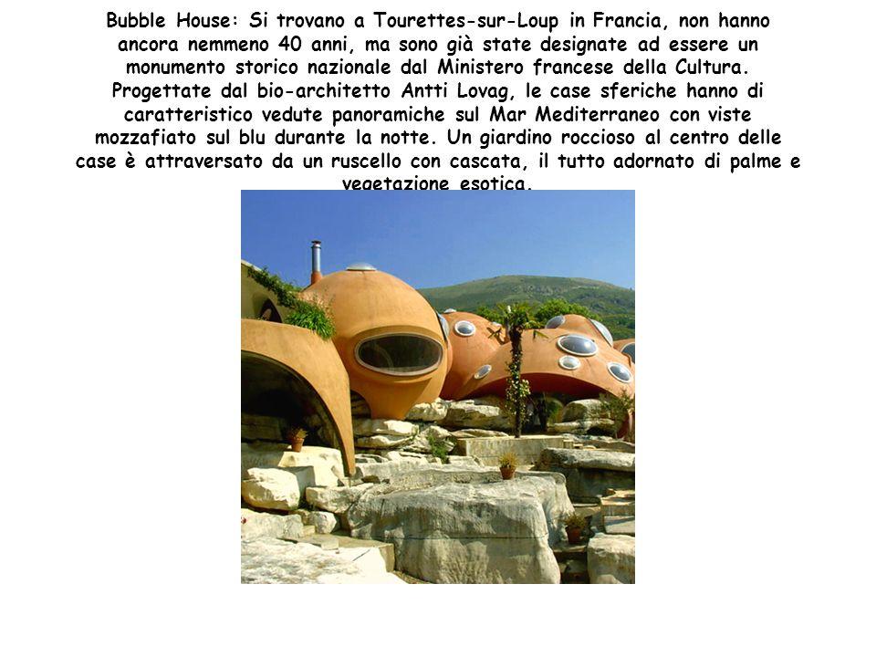 Bubble House: Si trovano a Tourettes-sur-Loup in Francia, non hanno ancora nemmeno 40 anni, ma sono già state designate ad essere un monumento storico nazionale dal Ministero francese della Cultura.