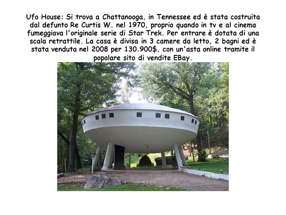 Ufo House: Si trova a Chattanooga, in Tennessee ed è stata costruita dal defunto Re Curtis W.