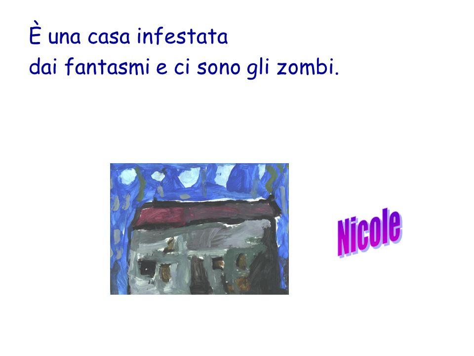 È una casa infestata dai fantasmi e ci sono gli zombi. Nicole