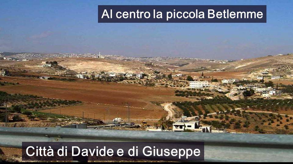 Al centro la piccola Betlemme Città di Davide e di Giuseppe