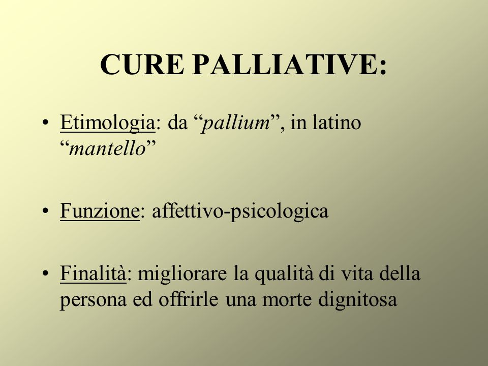 CURE PALLIATIVE: Etimologia: da pallium , in latino mantello