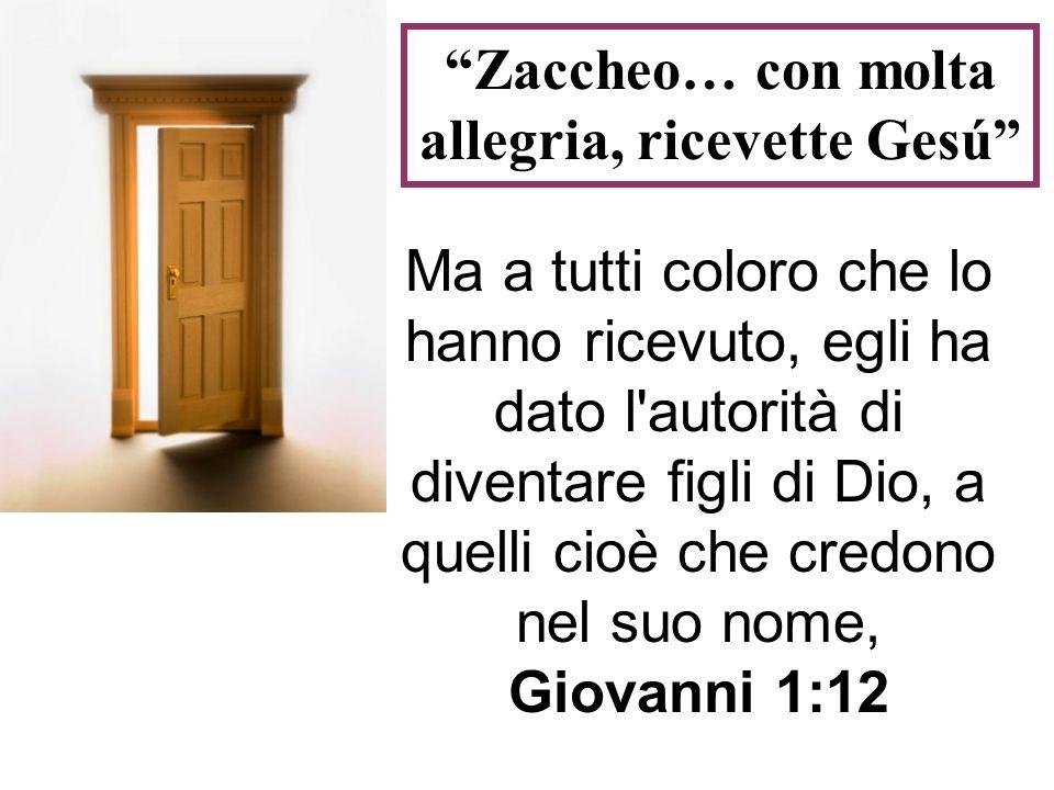 Zaccheo… con molta allegria, ricevette Gesú