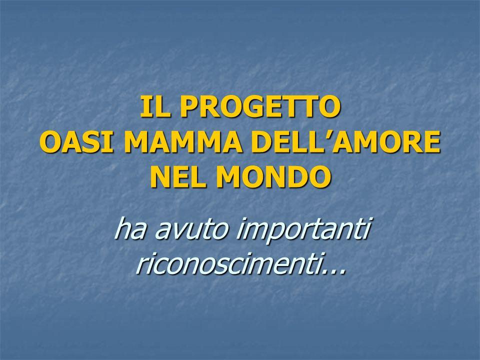 IL PROGETTO OASI MAMMA DELL'AMORE NEL MONDO ha avuto importanti riconoscimenti...