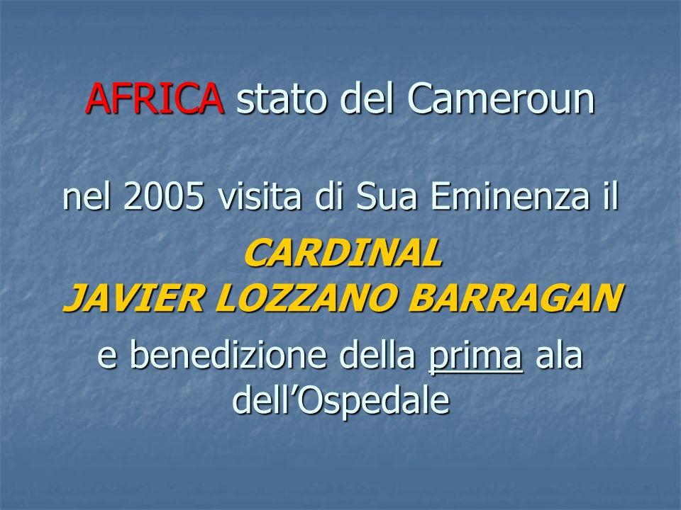 AFRICA stato del Cameroun nel 2005 visita di Sua Eminenza il CARDINAL JAVIER LOZZANO BARRAGAN e benedizione della prima ala dell'Ospedale