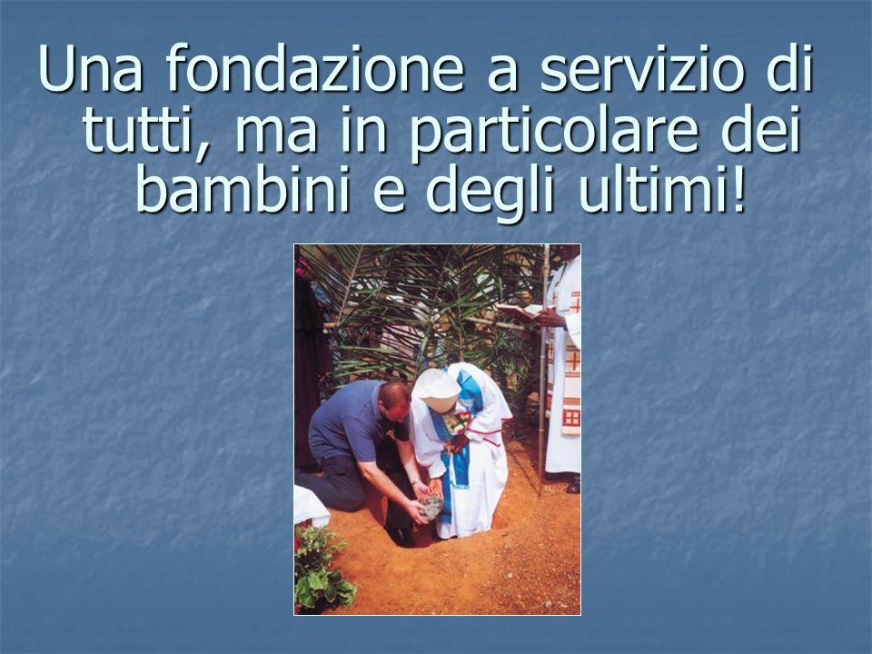 Una fondazione a servizio di tutti, ma in particolare dei bambini e degli ultimi!