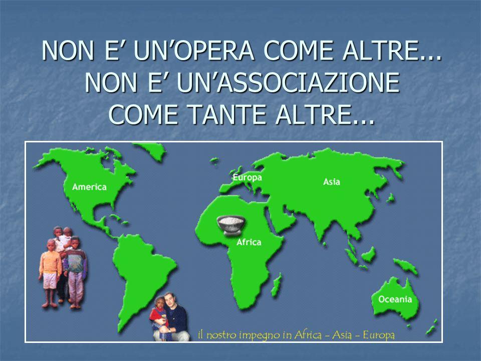 NON E' UN'OPERA COME ALTRE... NON E' UN'ASSOCIAZIONE COME TANTE ALTRE...